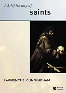 A Brief History of Saints (Wiley Blackwell Brief Histories of Religion Book 7)