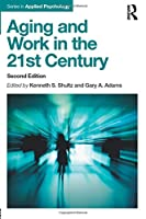 Aging and Work in the 21st Century (Applied Psychology Series)