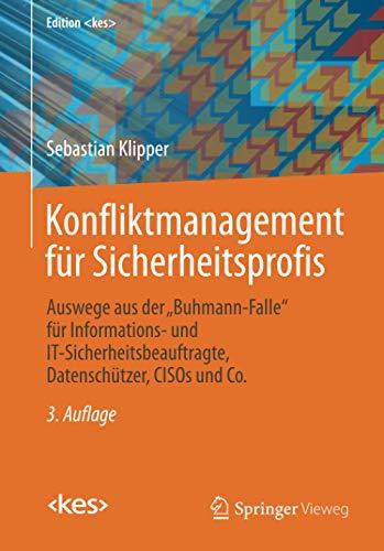 """Konfliktmanagement für Sicherheitsprofis: Auswege aus der """"Buhmann-Falle"""" für Informations- und IT-Sicherheitsbeauftragte, Datenschützer, CISOs und Co. (Edition )"""
