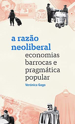 A razão neoliberal: Economias barrocas e pragmática popular