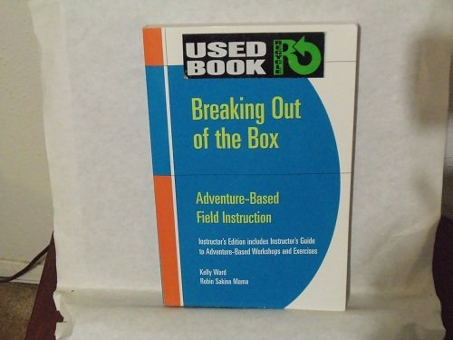 Instructor's Edition Breaking out of the Box: Adventure-Based Field Instruction