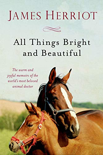 All Things Bright and Beautiful: The Warm and Joyful Memoirs of the World's Most Beloved Animal Doctor (All Creatures Great and Small)
