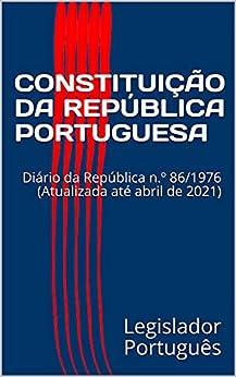 CONSTITUIÇÃO DA REPÚBLICA PORTUGUESA: Diário da República n.º 86/1976 (Atualizada até abril de 2021) (Portuguese Edition) PDF EPUB Gratis descargar completo