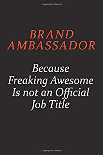Brand Ambassador Because Freaking Awesome Is Not An Official Job Title: Career journal, notebook and writing journal for encouraging men, women and kids. A framework for building your career.