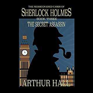 The Secret Assassin     The Rediscovered Cases of Sherlock Holmes, Book 3              By:                                                                                                                                 Arthur Hall                               Narrated by:                                                                                                                                 Nick Crosby                      Length: 2 hrs and 48 mins     Not rated yet     Overall 0.0