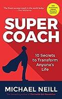 Supercoach: 10 Secrets to Transform Anyone's Life: 10th Anniversary Edition