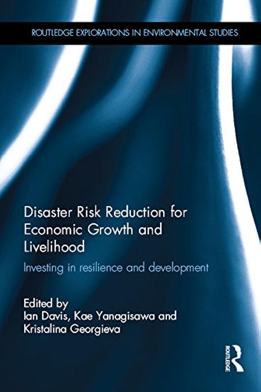 十分な正確に洗剤Disaster Risk Reduction for Economic Growth and Livelihood: Investing in Resilience and Development (Routledge Explorations in Environmental Studies) (English Edition)