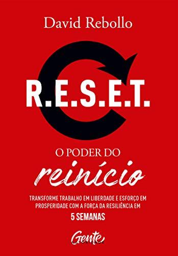 R.E.S.E.T.: o poder do reinício: Transforme trabalho em liberdade e esforço em prosperidade com a força da resiliência em 5 semanas.
