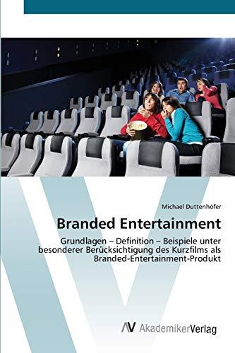 Branded Entertainment: Grundlagen – Definition – Beispiele unter besonderer Berücksichtigung des Kurzfilms als Branded-Entertainment-Produkt