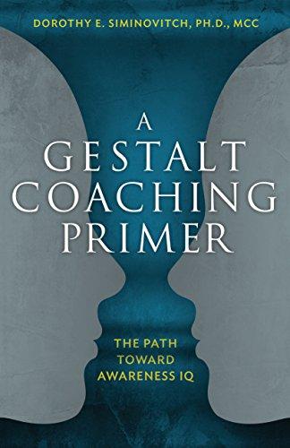 A Gestalt Coaching Primer: The Path Toward Awareness IQ (English Edition)