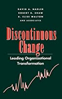 Discontinuous Change: Leading Organizational Transformation (J-B US non-Franchise Leadership)