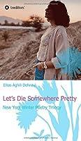 Let's Die Somewhere Pretty