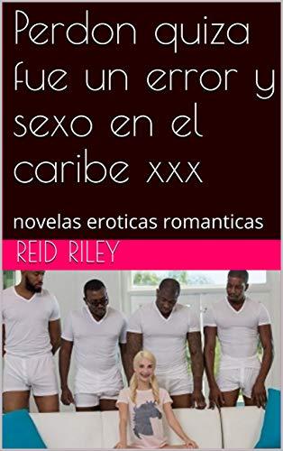 Perdon quiza fue un error y sexo en el caribe xxx: novelas eroticas romanticas (Spanish Edition)