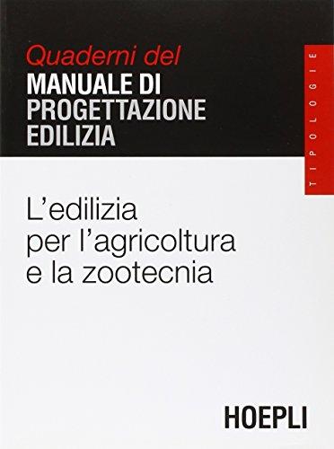 L'edilizia per l'agricoltura e la zootecnia. Quaderni del manuale di progettazione edilizia