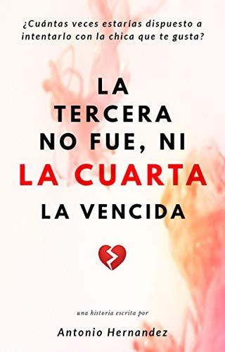 LA TERCERA NO FUE, NI LA CUARTA LA VENCIDA de José Antonio Hernández Rodríguez