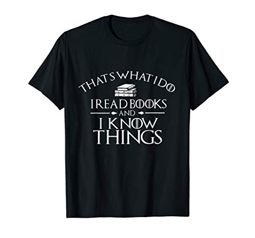 That's What I Do I Read And I Know Things Books T-Shirt