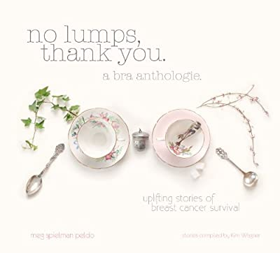 No Lumps, Thank You.: A Bra Anthologie. Special Edition with Stories of Breast Cancer Survival by Meg Spielman Peldo (2012-05-03)