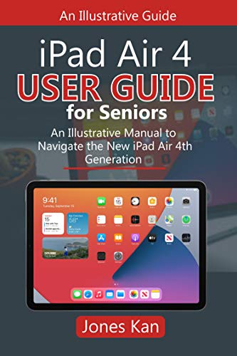 iPad Air 4 User Guide for Seniors: An Illustrative Manual to Navigate the New iPad Air 4th Generation (English Edition)