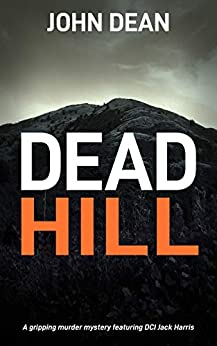 DEAD HILL: a gripping murder mystery featuring Detective Chief Inspector Jack Harris by [John Dean]