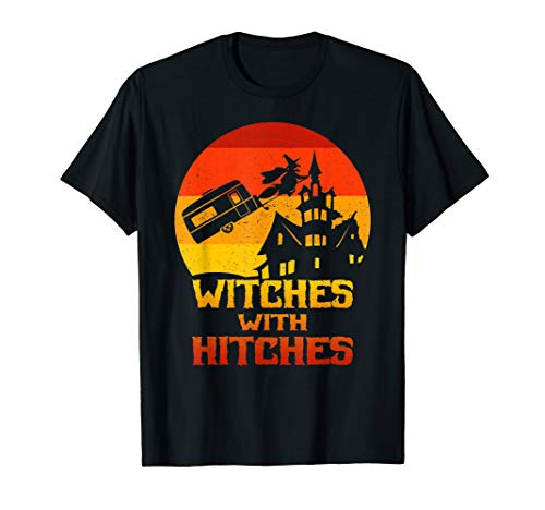 Campers and Fifth Wheels Witches with Hitches Halloween T-Sh
