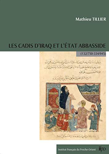 Les cadis d\'Iraq et l\'État Abbasside (132/750-334/945) (French Edition)