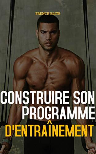 Comment créer votre propre programme d'entraînement : Programmes, plannings et exercices (French Edition)