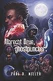 Albrecht Drue, ghostpuncher.