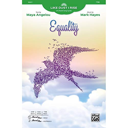 Equality - Text by Maya Angelou, music by Mark Hayes