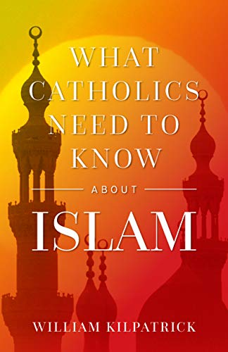 Compare Textbook Prices for What Catholics Need to Know About Islam  ISBN 9781644132142 by Willilam Kilpatrick