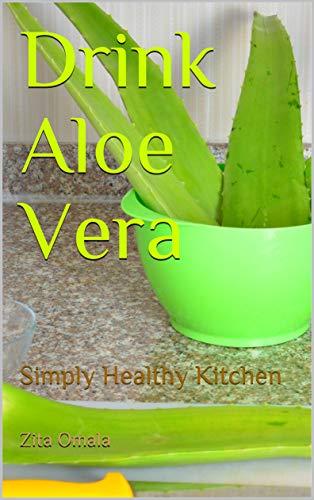 Drink Aloe Vera: Simply Healthy Kitchen (1 Book 3) (English Edition)