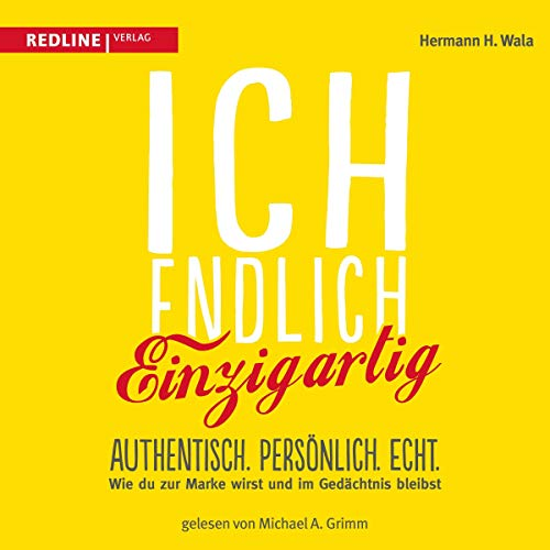 Ich, endlich einzigartig     Authentisch. Persönlich. Echt. Wie du zur Marke wirst und im Gedächtnis bleibst              By:                                                                                                                                 Hermann H. Wala                               Narrated by:                                                                                                                                 Michael A. Grimm                      Length: 5 hrs and 19 mins     Not rated yet     Overall 0.0
