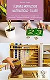 Álbumes Montessori matemáticas de 6 a 12 años: Todas las presentaciones del área de matemáticas con la filosofía Montessori