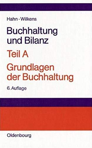 Buchhaltung und Bilanz Teil A: Grundlagen der Buchhaltung: Einführung am Beispiel der Industriebuchführung