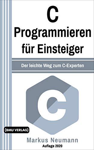 C Programmieren: für Einsteiger: Der leichte Weg zum C-Experten (Einfach Programmieren lernen 8)