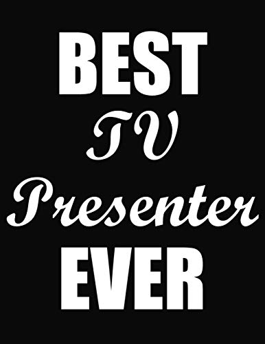 Best TV Presenter Ever: Funny Blank Line TV Presenter Notebook (8.5 X 11 - 110 Blank Pages)