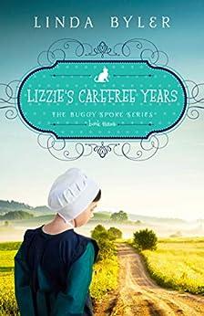 Lizzie's Carefree Years: The Buggy Spoke Series, Book 3 by [Linda Byler]