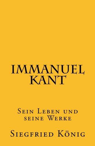 Immanuel Kant: Sein Leben und seine Werke