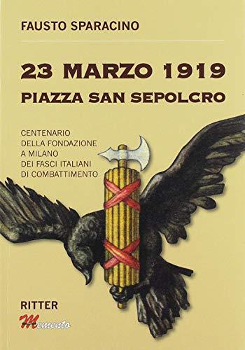 23 Marzo 1919 Piazza San Sepolcro. Centenario della fondazione dei Fasci Italiani di Combattimento