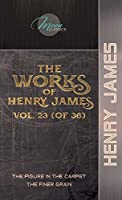The Works of Henry James, Vol. 23 (of 36): The Figure in the Carpet; The Finer Grain (Moon Classics)