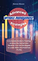 Advanced Options Management Strategies: A Complete Guide to Trading: Analyze the Market and Develop Your Exit Strategies to Lower Risks and Maximize Profits