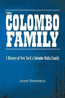 The Colombo Family: A History of New York's Colombo Mafia Family pdf epub