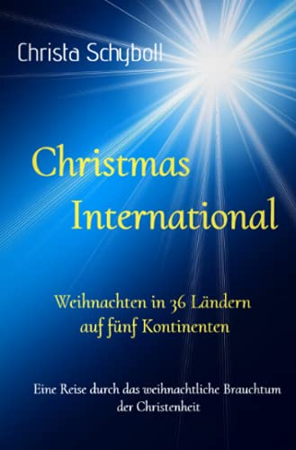 Christmas International - Weihnachten in 36 Ländern auf fünf Kontinenten: Eine Reise durch das weihnachtliche Brauchtum der Christenheit