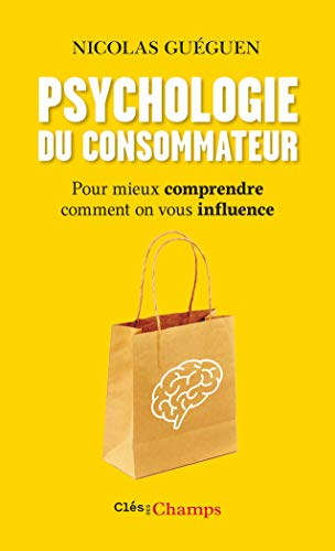 Psychologie du consommateur: Pour mieux comprendre comment on vous influence