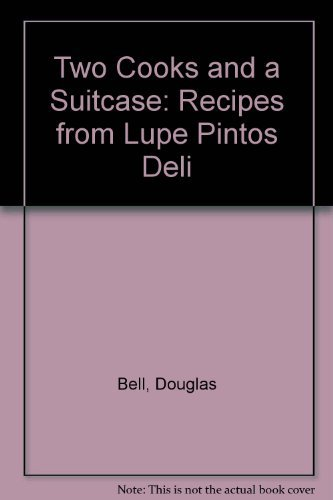 Two Cooks and a Suitcase: Recipes from Lupe Pintos Deli