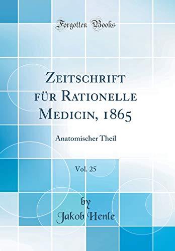 Zeitschrift für Rationelle Medicin, 1865, Vol. 25: Anatomischer Theil (Classic Reprint)