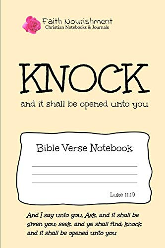Knock and It Shall Be Opened Unto You: Bible Verse Notebook: Blank Journal Style Line Ruled Pages: Christian Writing Journal, Sermon Notes, Prayer Journal, or General Purpose Note Taking: 6 x 9 Size