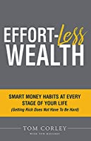 Effort-Less Wealth: Smart Money Habits at Every Stage of Your Life (Getting Rich Does Not Have to Be Hard)