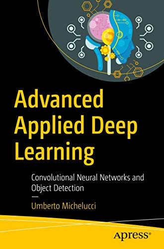 Compare Textbook Prices for Advanced Applied Deep Learning: Convolutional Neural Networks and Object Detection 1st ed. Edition ISBN 9781484249758 by Michelucci, Umberto