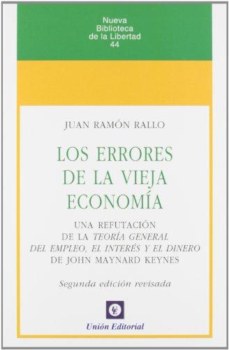 Los errores de la vieja economía: Una refutación de la Teoría General del Empleo, el Interés y el Dinero de J.M.Keynes (Nueva Biblioteca de la Libertad)