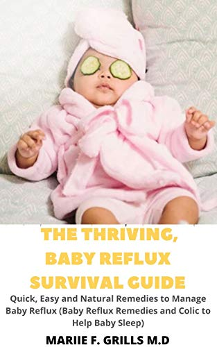 THE THRIVING, BABY REFLUX SURVIVAL GUIDE: Quick, Easy and Natural Remedies to Manage Baby Reflux (Baby Reflux Remedies and Colic to Help Baby (English Edition)